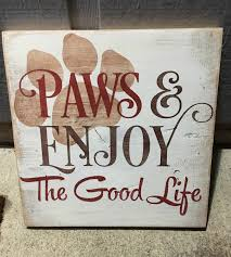 cat home decor paws and enjoy the good life pet dog cat home decor wood sign