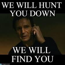 Taken Meme - we will hunt you down liam neeson taken meme on memegen