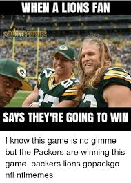 Packer Memes - when a lions fan memes says they re going to win i know this game is