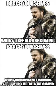 Meme Brace Yourself - brace yourselves whiny liberals are coming brace yourselves whiny