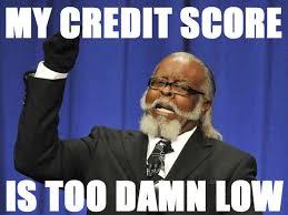 Bad Credit Meme - 4 surprising things a bad credit score will ruin