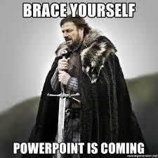 Powerpoint Meme - brace yourself powerpoint is coming game of thrones meme generator