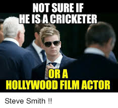 Actor Memes - not sure if he isacricketer or a holl wood film actor steve smith