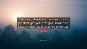what to give as a thank you gift angelou quote thank you always say thank you it s the