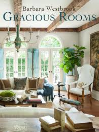 barbara westbrook u0027s gracious homes how to decorate