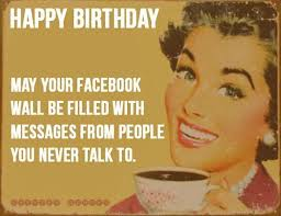 Birthday Memes For Facebook - happy birthday may your facebook wall funny birthday memes