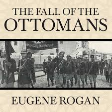 Ottoman S by Download The Fall Of The Ottomans Audiobook By Eugene Rogan For