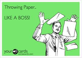 Paper Throwing Meme - throwing paper like a boss workplace ecard