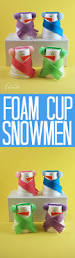 foam cup snowmen a fun snowman craft for kids