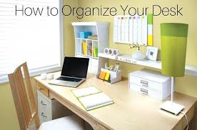 Desk Organize How To Organize Your Desk How To Organize Your Desk Right Now The