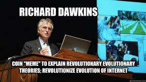 Richard Dawkins Meme Theory - richard dawkins coin meme to explain revolutionary evolutionary