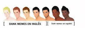 Memes En Espaã Ol - dank memes en ingles n dank memes en espanol dank meme on me me