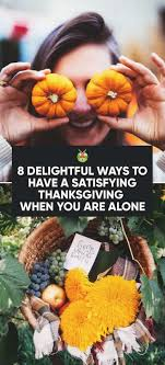 8 delightful ways to a thanksgiving when you are alone