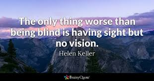 How Does A Blind Person See The World Blind Quotes Brainyquote