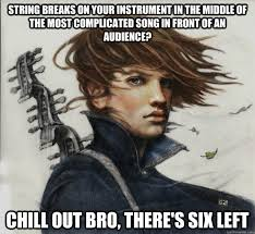 Chill Out Bro Meme - young powerful arcanist great musician and a hero get friendzoned