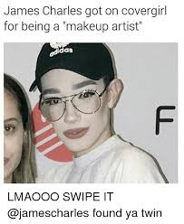 Cover Girl Meme - james charles got on covergirl for being a makeup artist as lmaooo