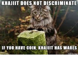 Doe Memes - khajiit does not discriminate if you have coin khajiit has vares