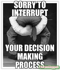 Making A Meme - sorry to interrupt your decision making process meme custom 13100