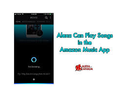 amazon music app alexa can play songs in the amazon music app alexa in canada