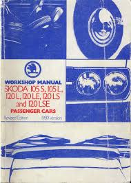 skoda 105s 105l 120l 120le 120ls 120lse workshop manual 1980 by