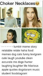 Tumblr Meme Quotes - choker necklaces tumblr meme story relatable relate