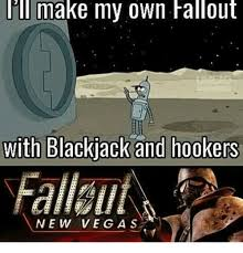 Making My Own Meme - lill make my own fallout with blackjack and hookers fallallf new veg