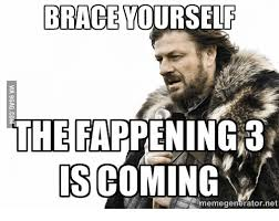 Brace Yourself Meme Generator - brace yourself the fappening 3 isco memegenerator net braces meme