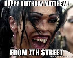 Skank Meme - happy birthday matthew from 7th street ugly skank meme generator