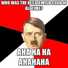 Greatest Memes Of All Time - who was the best jewish cook of all time aha ha ha ahahaha