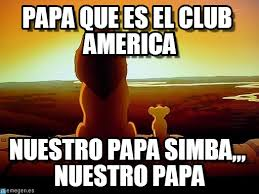 Club America Memes - papa que es el club america lion king meme on memegen
