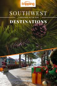 christmas in the sun top 8 destinations in the southwest