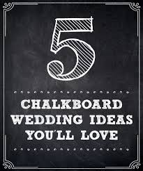 wedding chalkboard ideas 5 chalkboard wedding ideas you ll