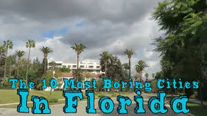 these are the 10 most boring cities in florida youtube