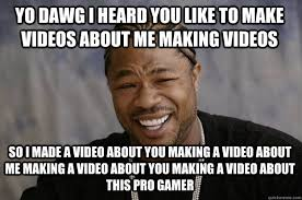 How To Make A Video Meme - xzibit meme memes quickmeme