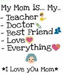 I Love My Mom Meme - my mom is my teacher doctor best friend love everything ai love you