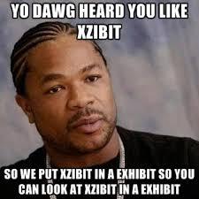 Xzibit Meme Yo Dawg - yo dawg heard you like xzibit so we put xzibit in a exhibit so you
