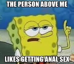 Meme Anal - the person above me likes getting anal sex tough spongebob meme