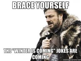 Winter Is Coming Meme - brace yourself the winter is coming jokes are coming meme the