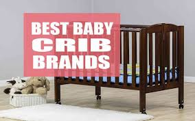 Convertible Crib Brands The Market S Best Baby Crib Brands Which Is Worth The Money
