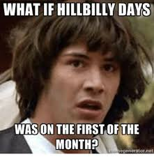 Hillbilly Memes - what if hillbilly days on the first of the month umanegenerator