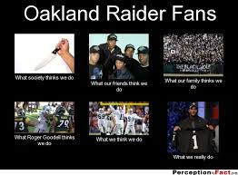 Raider Hater Memes - oakland raider fans what people think i do what i really do