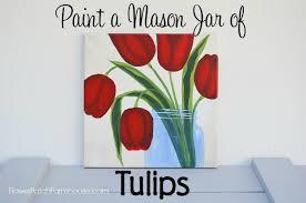How To Paint A Vase Paint A Mason Jar Of Tulips Flower Patch Farmhouse