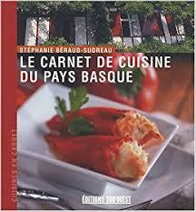 cuisine pays basque amazon fr le carnet de cuisine du pays basque stéphanie béraud