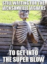 Jaguars Memes - waiting skeleton meme imgflip