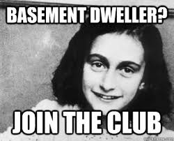 Basement Dweller Meme - you would die if you came out the closet me too unimpressed anne