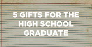 gifts for school graduates 5 gifts for the high school graduate