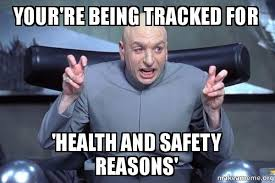 Health And Safety Meme - your re being tracked for health and safety reasons dr evil