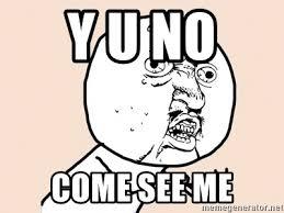 Yu No Meme Generator - y u no come see me y u no meme meme generator