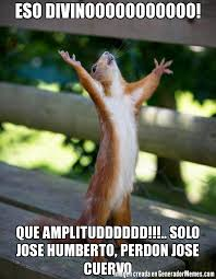 Jose Cuervo Meme - eso divinooooooooooo que litudddddd solo jose humberto