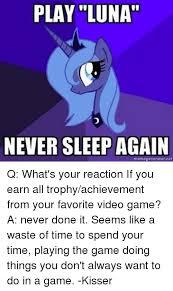 Meme Generator I Don T Always - play luna never sleep again memegeneratornet q what s your reaction